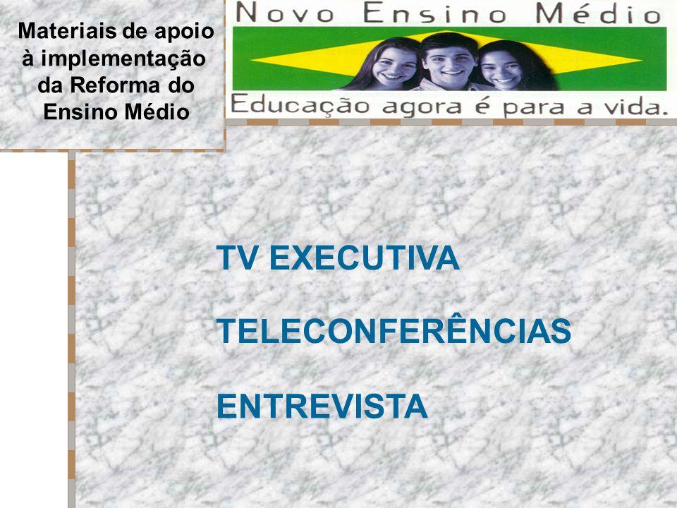 Materiais de apoio à implementação da Reforma do Ensino Médio TV EXECUTIVA TELECONFERÊNCIAS ENTREVISTA