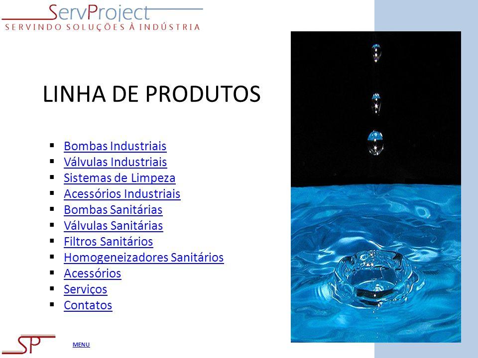 MENU LINHA DE PRODUTOS Bombas Industriais Válvulas Industriais Sistemas de Limpeza Acessórios Industriais Bombas Sanitárias Válvulas Sanitárias Filtro