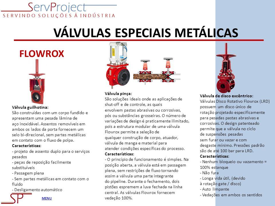 MENU VÁLVULAS ESPECIAIS METÁLICAS FLOWROX Válvula guilhotina: São construídas com um corpo fundido e apresentam uma pesada lâmina de aço inoxidável. A