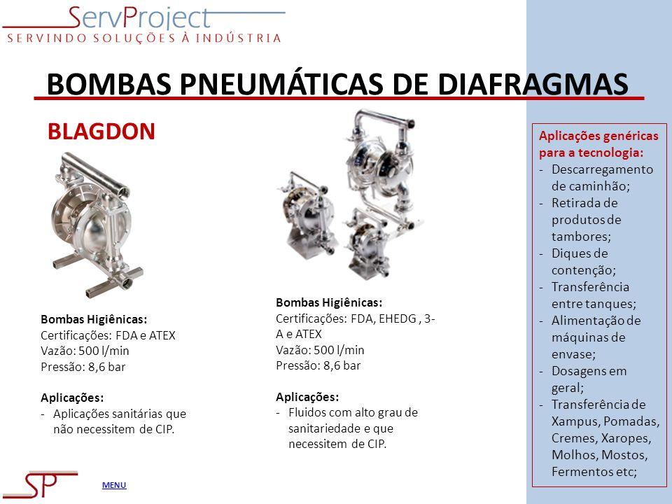 MENU BOMBAS PNEUMÁTICAS DE DIAFRAGMAS BLAGDON Bombas Higiênicas: Certificações: FDA, EHEDG, 3- A e ATEX Vazão: 500 l/min Pressão: 8,6 bar Aplicações: