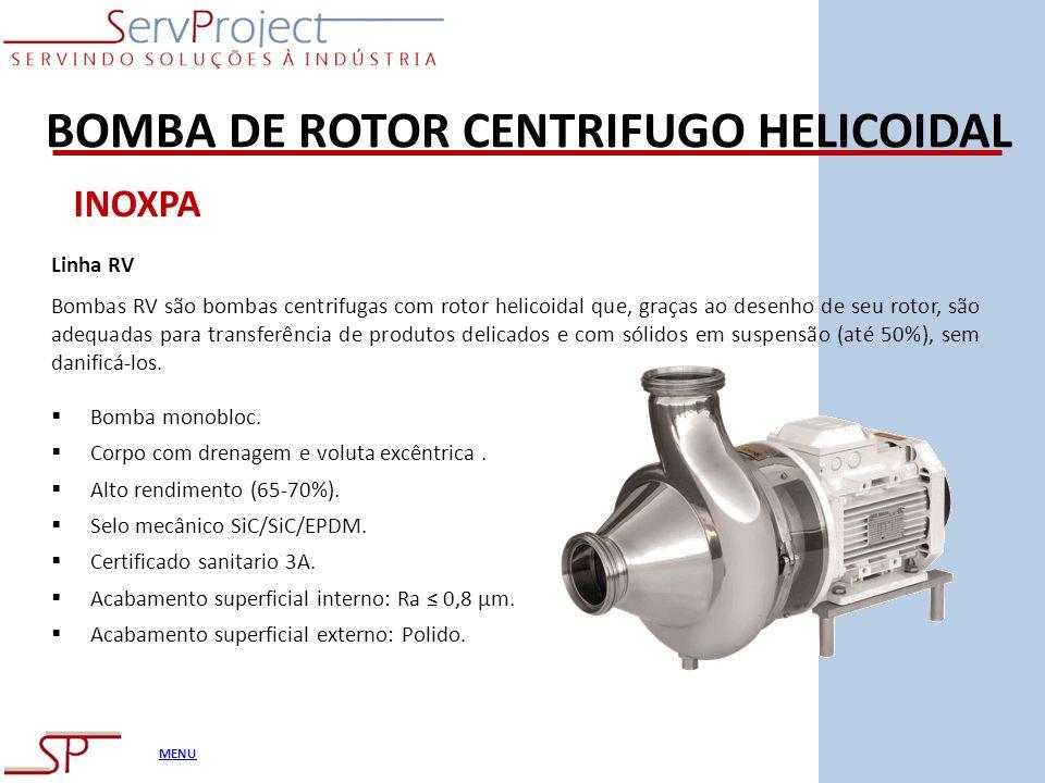 MENU BOMBA DE ROTOR CENTRIFUGO HELICOIDAL INOXPA Linha RV Bombas RV são bombas centrifugas com rotor helicoidal que, graças ao desenho de seu rotor, s