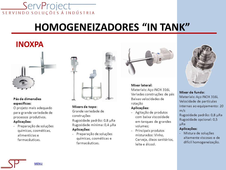 MENU HOMOGENEIZADORES IN TANK INOXPA Pás de dimensões específicas: O projeto mais adequado para grande variedade de processos produtivos. Aplicações:
