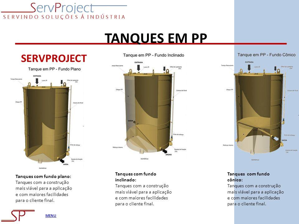 MENU TANQUES EM PP Tanques com fundo plano: Tanques com a construção mais viável para a aplicação e com maiores facilidades para o cliente final. Tanq