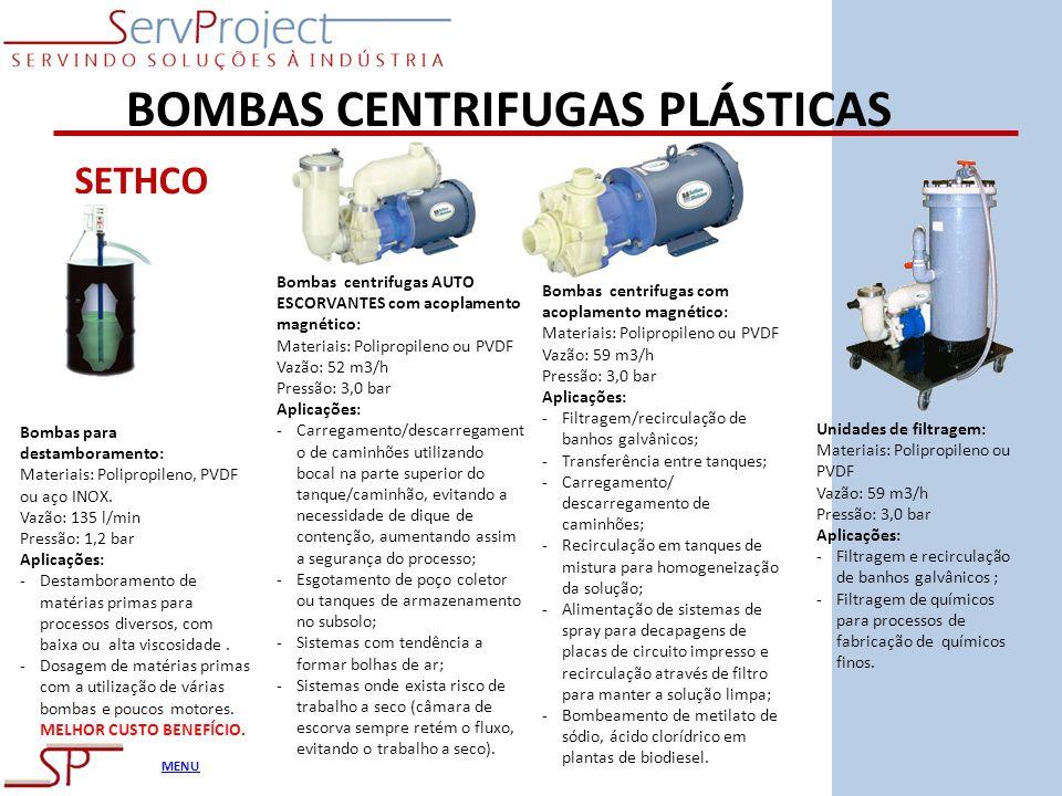 MENU BOMBAS CENTRIFUGAS PLÁSTICAS Bombas para destamboramento: Materiais: Polipropileno, PVDF ou aço INOX. Vazão: 135 l/min Pressão: 1,2 bar Aplicaçõe
