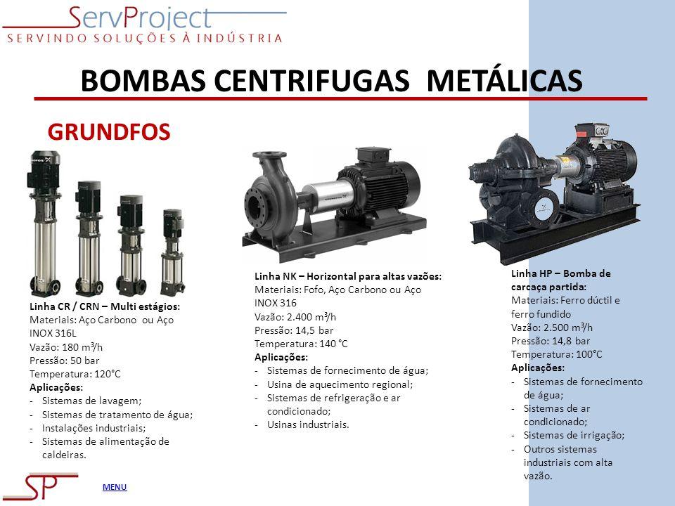 MENU BOMBAS CENTRIFUGAS METÁLICAS GRUNDFOS Linha CR / CRN – Multi estágios: Materiais: Aço Carbono ou Aço INOX 316L Vazão: 180 m³/h Pressão: 50 bar Te