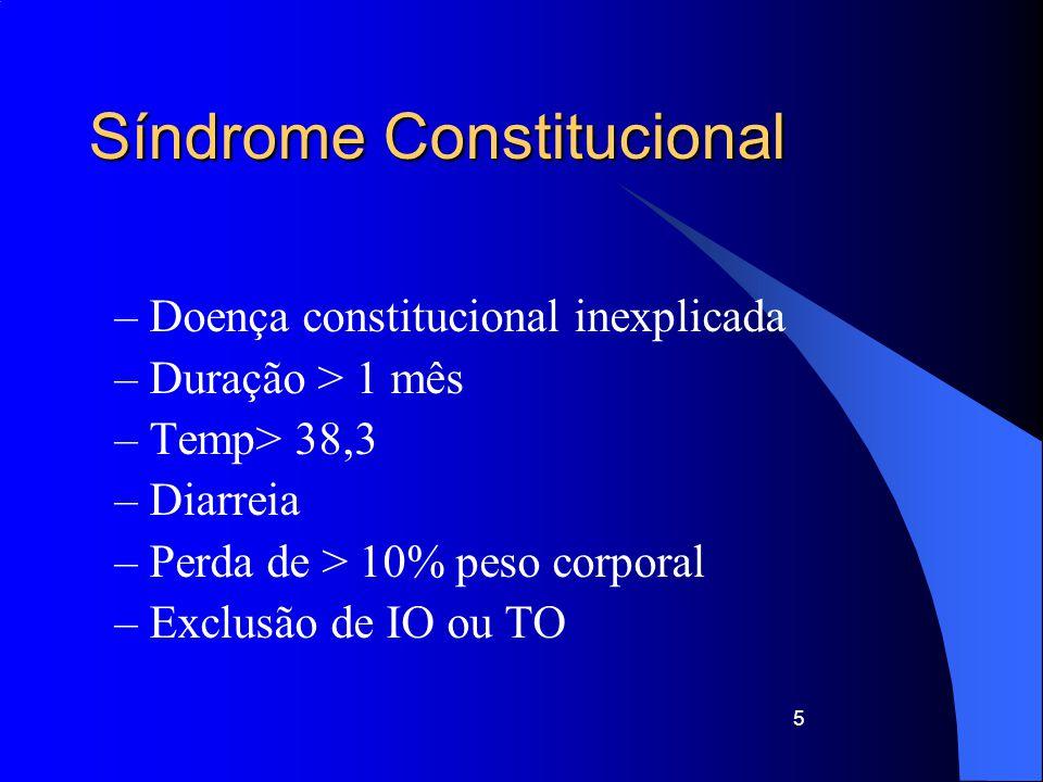 Síndrome Constitucional – Doença constitucional inexplicada – Duração > 1 mês – Temp> 38,3 – Diarreia – Perda de > 10% peso corporal – Exclusão de IO