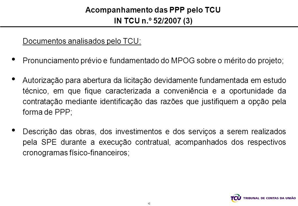 42 Acompanhamento das PPP pelo TCU IN TCU n.º 52/2007 (3) Documentos analisados pelo TCU: Pronunciamento prévio e fundamentado do MPOG sobre o mérito