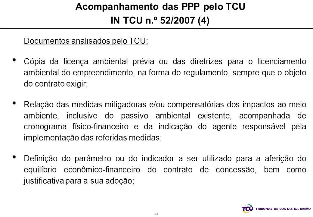 43 Acompanhamento das PPP pelo TCU IN TCU n.º 52/2007 (4) Documentos analisados pelo TCU: Cópia da licença ambiental prévia ou das diretrizes para o l