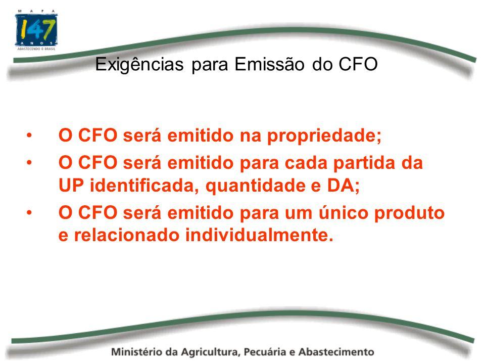 Exigências para Emissão do CFO O CFO será emitido na propriedade; O CFO será emitido para cada partida da UP identificada, quantidade e DA; O CFO será