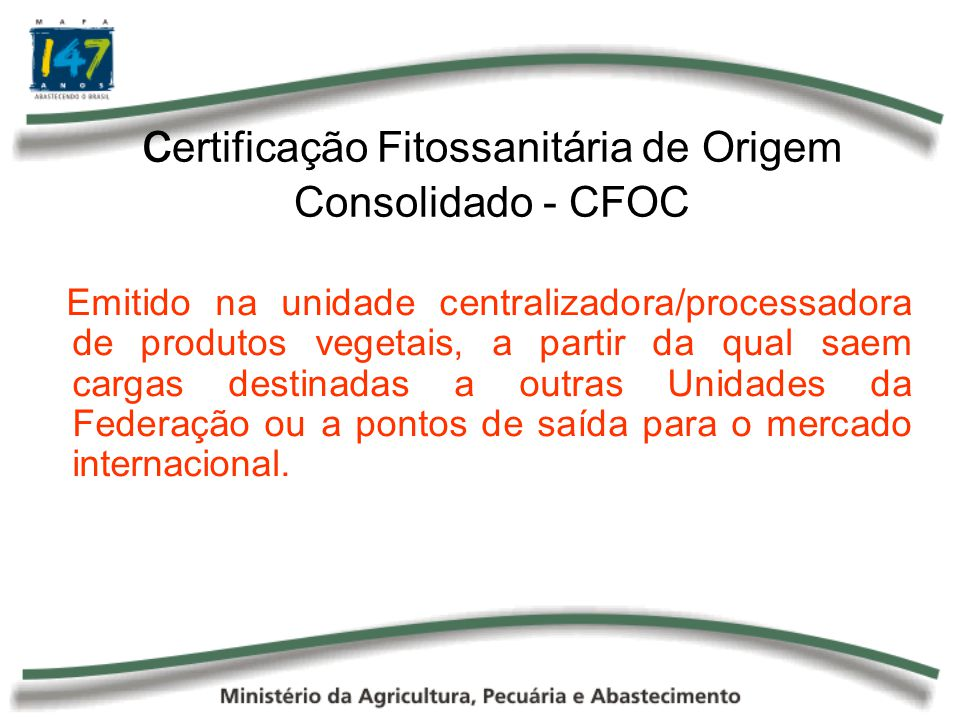 c ertificação Fitossanitária de Origem Consolidado - CFOC Emitido na unidade centralizadora/processadora de produtos vegetais, a partir da qual saem c