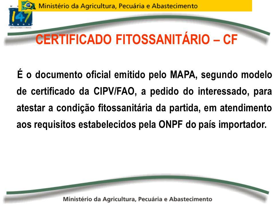 CERTIFICADO FITOSSANITÁRIO – CF É o documento oficial emitido pelo MAPA, segundo modelo de certificado da CIPV/FAO, a pedido do interessado, para ates