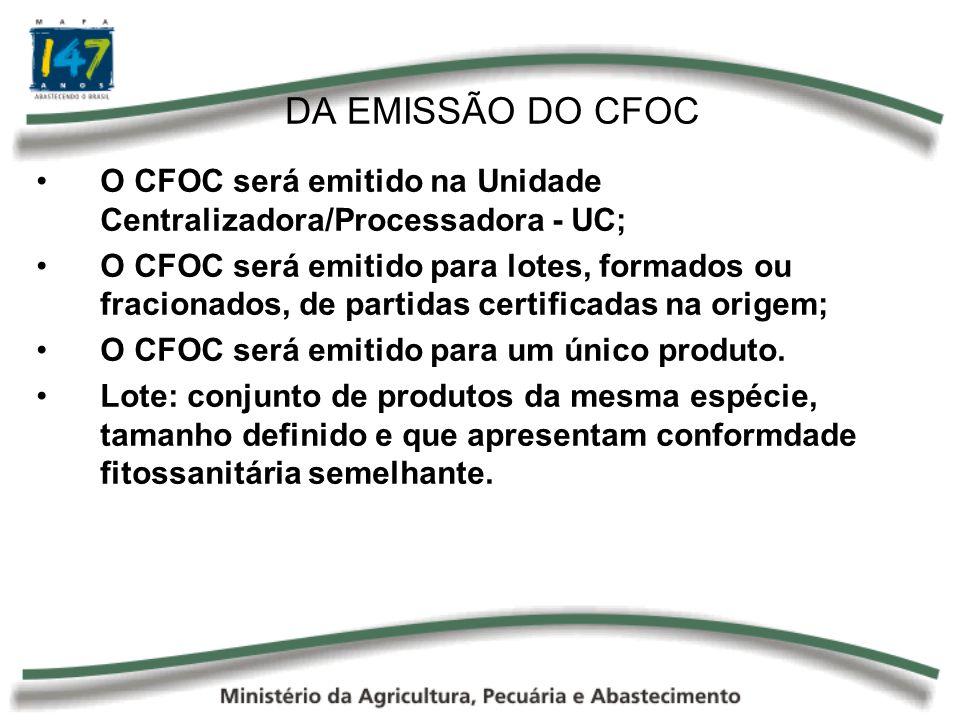 DA EMISSÃO DO CFOC O CFOC será emitido na Unidade Centralizadora/Processadora - UC; O CFOC será emitido para lotes, formados ou fracionados, de partid