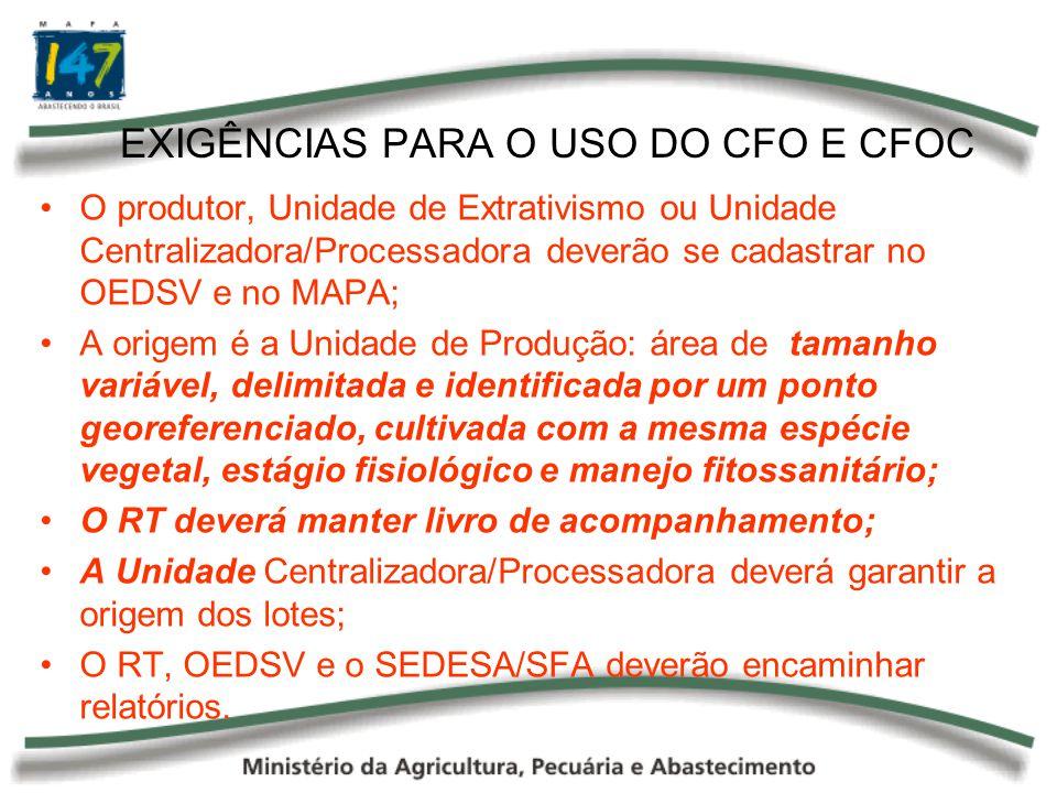 EXIGÊNCIAS PARA O USO DO CFO E CFOC O produtor, Unidade de Extrativismo ou Unidade Centralizadora/Processadora deverão se cadastrar no OEDSV e no MAPA