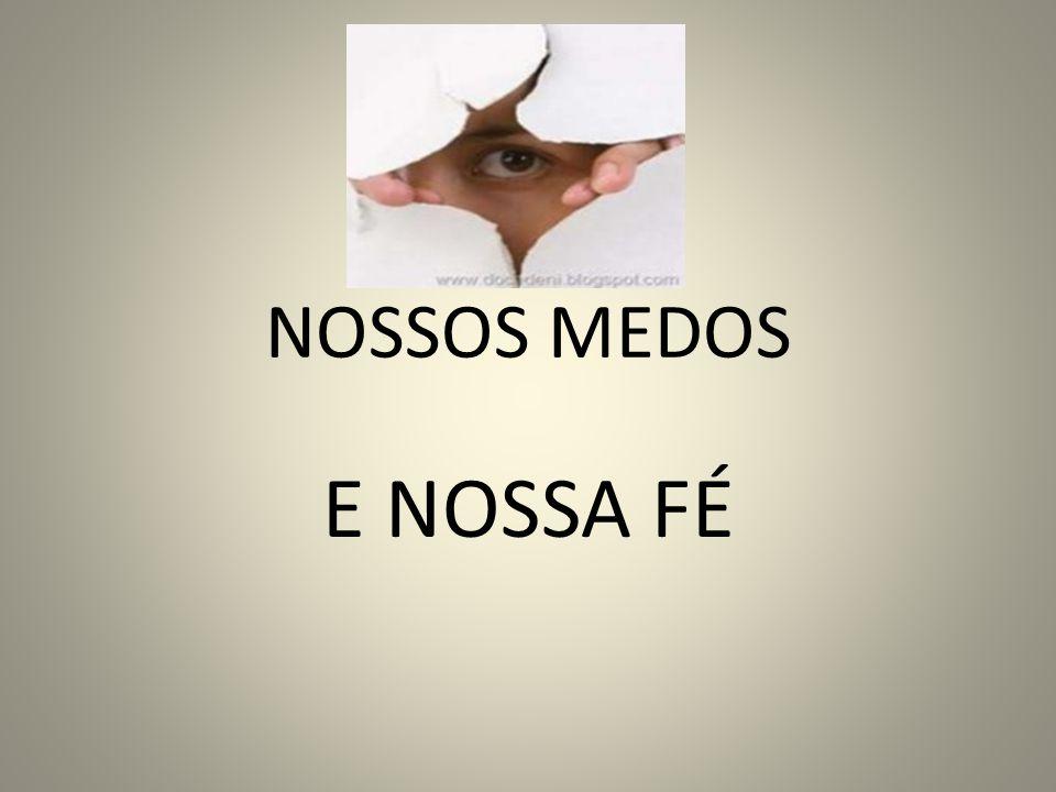 NOSSOS MEDOS E NOSSA FÉ