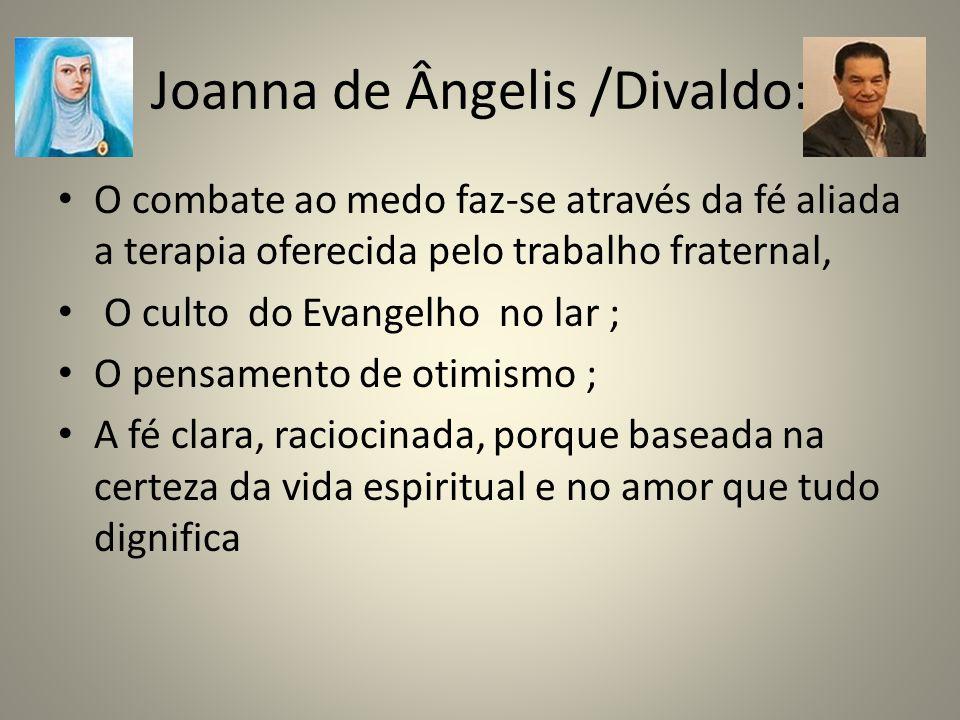 Joanna de Ângelis /Divaldo: O combate ao medo faz-se através da fé aliada a terapia oferecida pelo trabalho fraternal, O culto do Evangelho no lar ; O