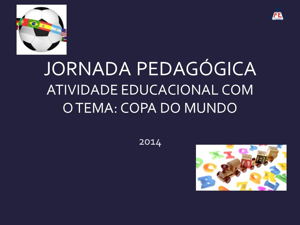 JORNADA PEDAGÓGICA ATIVIDADE EDUCACIONAL COM O TEMA: COPA DO MUNDO 2014