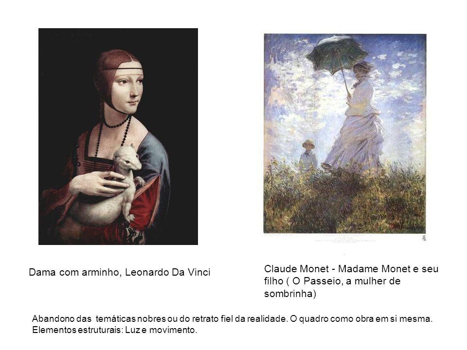 Claude Monet - Madame Monet e seu filho ( O Passeio, a mulher de sombrinha) Dama com arminho, Leonardo Da Vinci Abandono das temáticas nobres ou do re