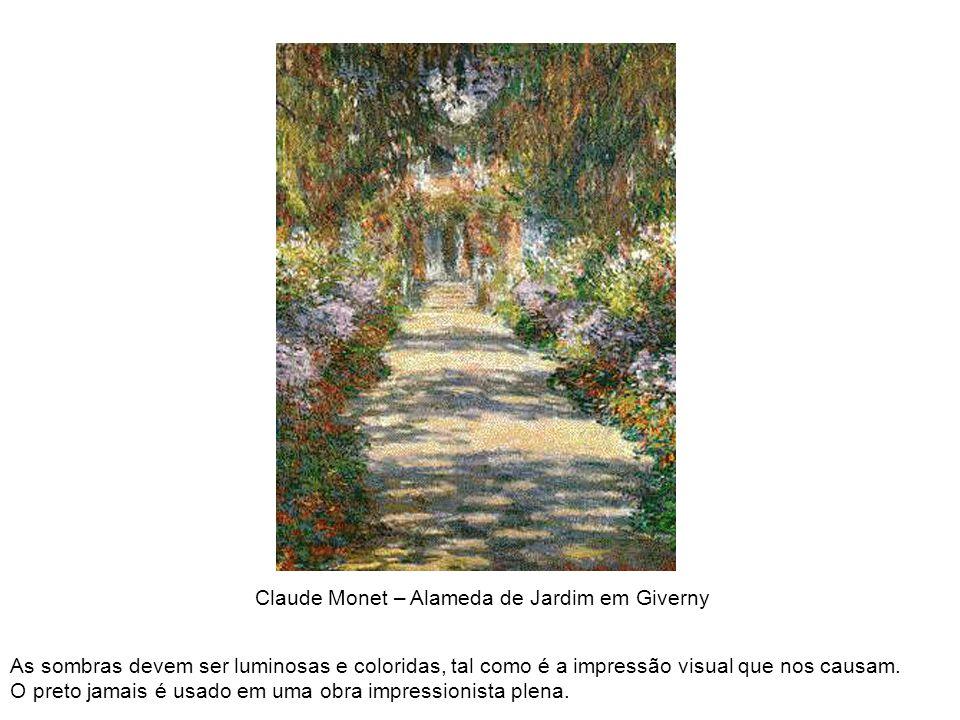 Claude Monet – Alameda de Jardim em Giverny As sombras devem ser luminosas e coloridas, tal como é a impressão visual que nos causam. O preto jamais é