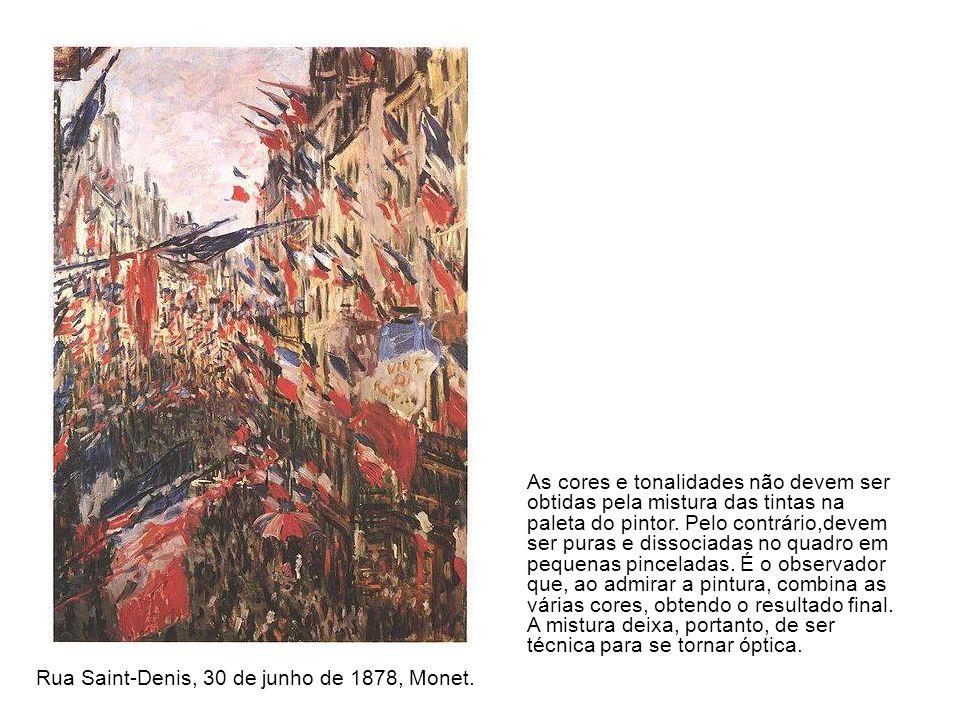 Rua Saint-Denis, 30 de junho de 1878, Monet. As cores e tonalidades não devem ser obtidas pela mistura das tintas na paleta do pintor. Pelo contrário,