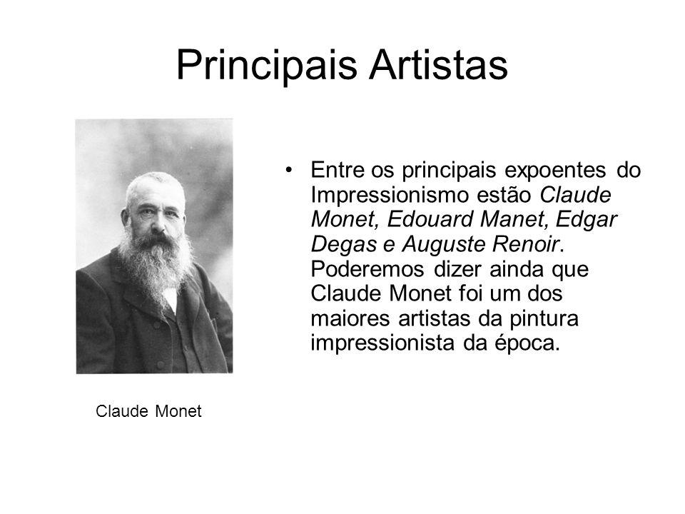 Principais Artistas Entre os principais expoentes do Impressionismo estão Claude Monet, Edouard Manet, Edgar Degas e Auguste Renoir. Poderemos dizer a