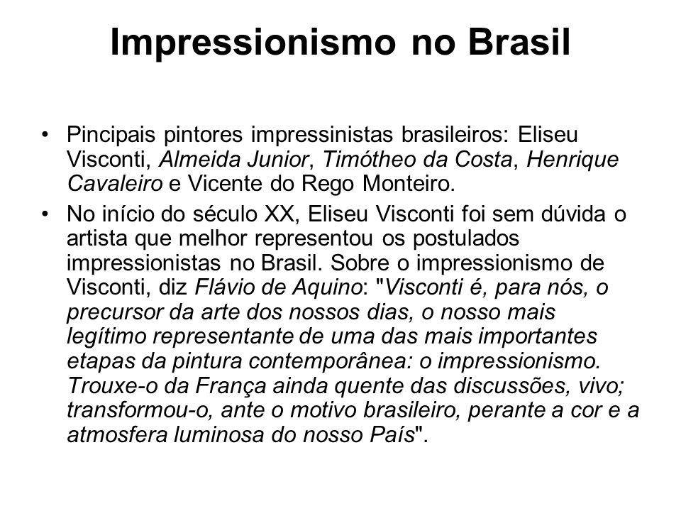 Impressionismo no Brasil Pincipais pintores impressinistas brasileiros: Eliseu Visconti, Almeida Junior, Timótheo da Costa, Henrique Cavaleiro e Vicen