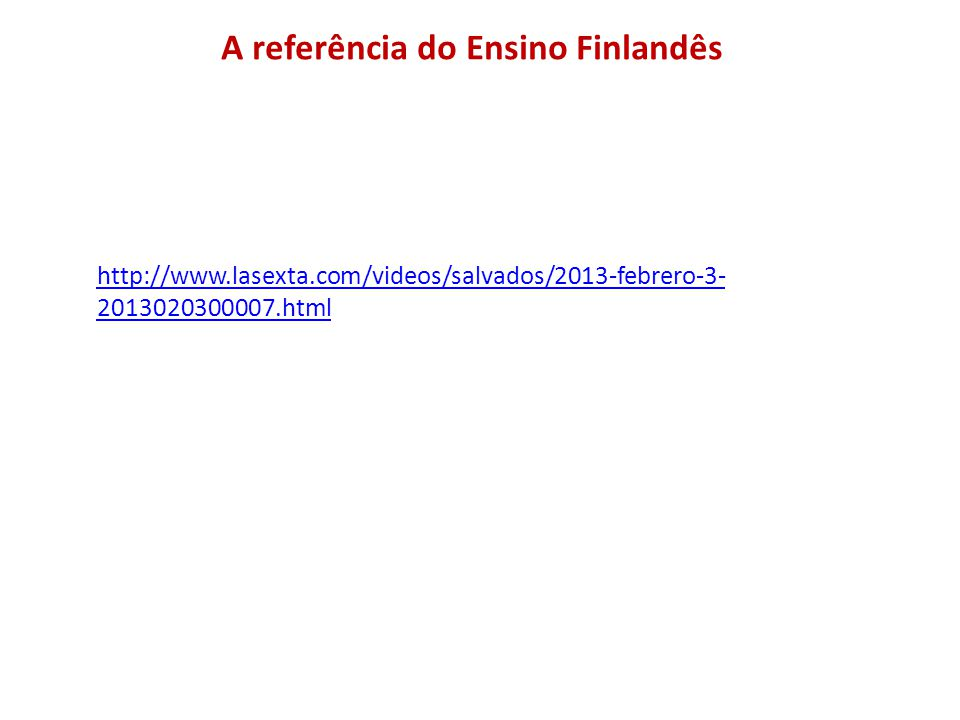 A referência do Ensino Finlandês http://www.lasexta.com/videos/salvados/2013-febrero-3- 2013020300007.html