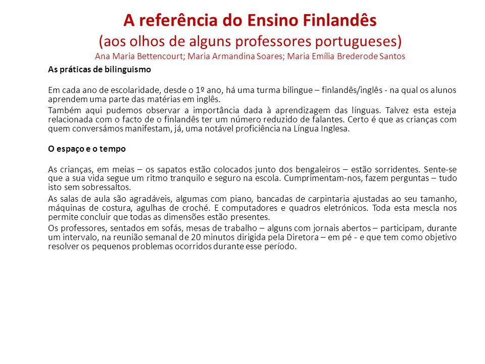 As práticas de bilinguismo Em cada ano de escolaridade, desde o 1º ano, há uma turma bilingue – finlandês/inglês - na qual os alunos aprendem uma parte das matérias em inglês.