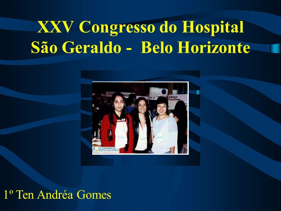 XXV Congresso do Hospital São Geraldo - Belo Horizonte 1º Ten Andréa Gomes