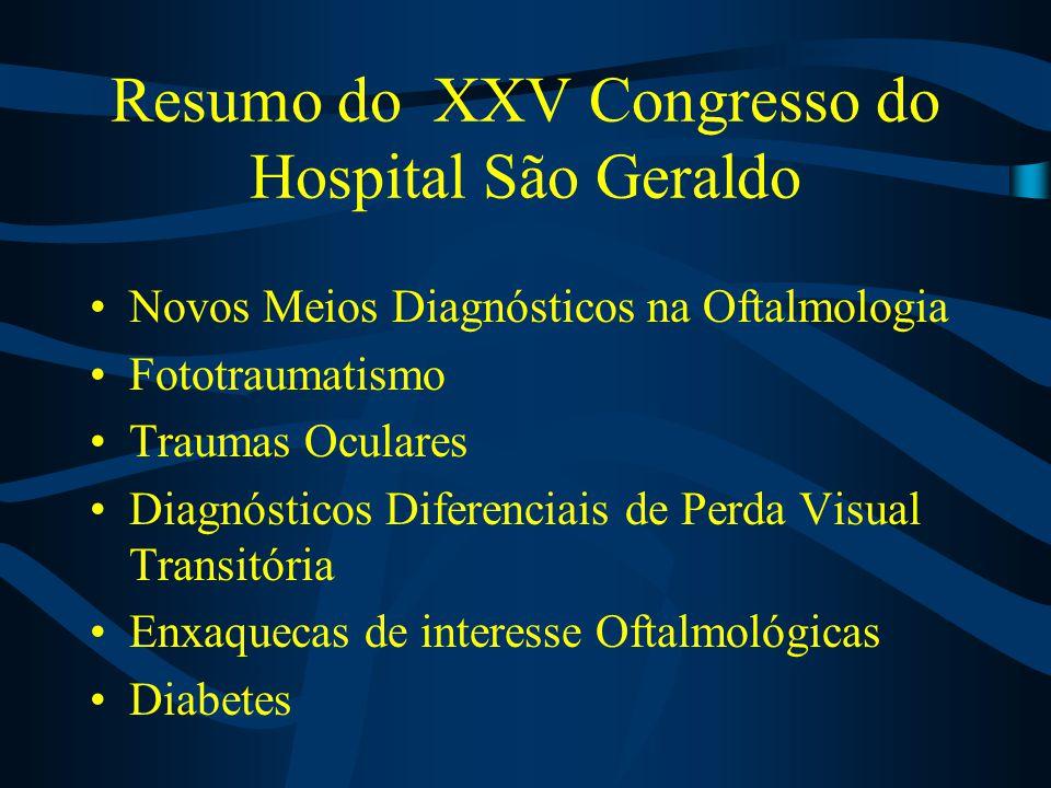 Resumo do XXV Congresso do Hospital São Geraldo Novos Meios Diagnósticos na Oftalmologia Fototraumatismo Traumas Oculares Diagnósticos Diferenciais de