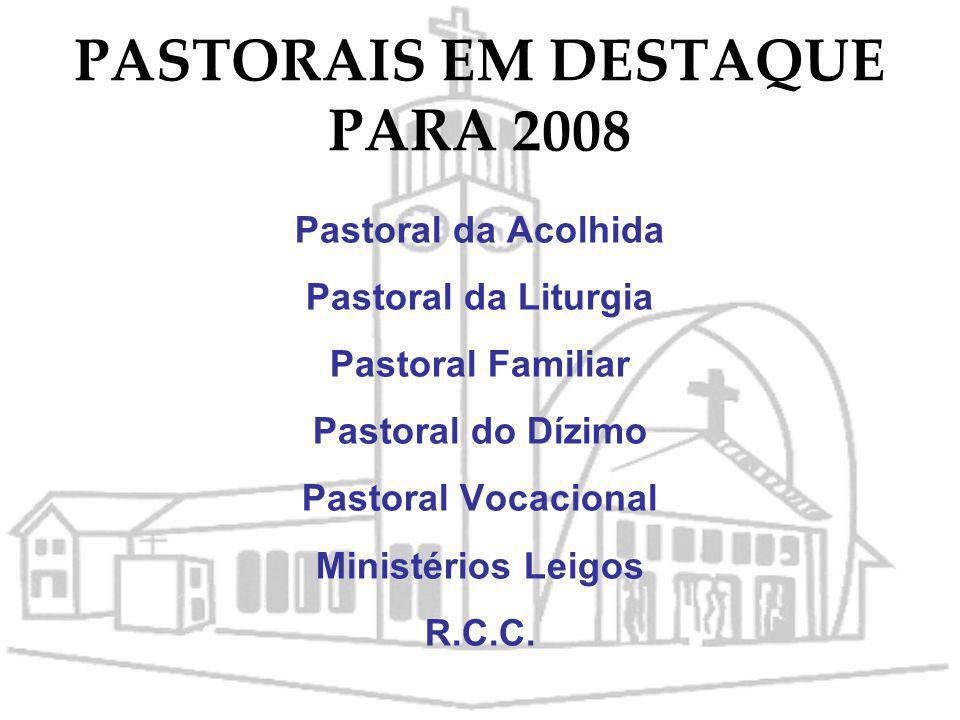 ATIVIDADES PARA 2008 Tornar as celebrações litúrgicas mais alegres e acolhedoras, espaço privilegiado da comunhão fraterna. Incrementar a ação da past