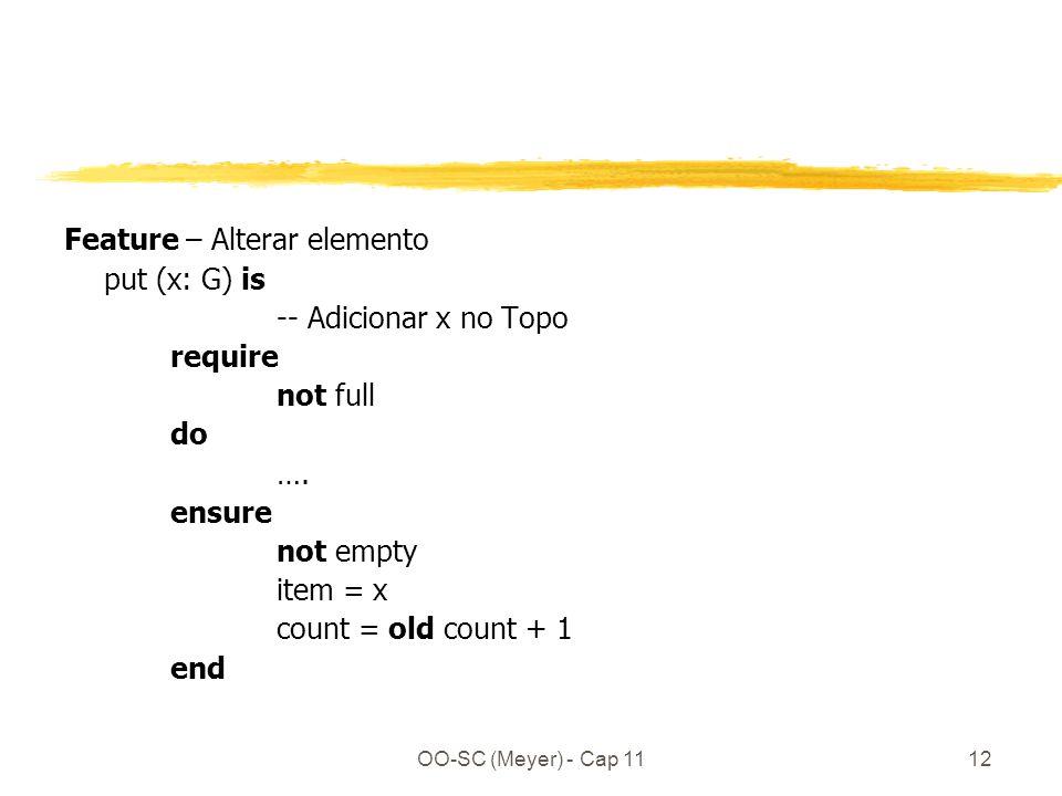 OO-SC (Meyer) - Cap 1112 Feature – Alterar elemento put (x: G) is -- Adicionar x no Topo require not full do ….