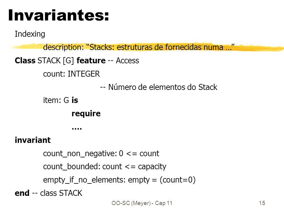 OO-SC (Meyer) - Cap 1115 Invariantes: Indexing description: Stacks: estruturas de fornecidas numa … Class STACK [G] feature -- Access count: INTEGER -- Número de elementos do Stack item: G is require ….