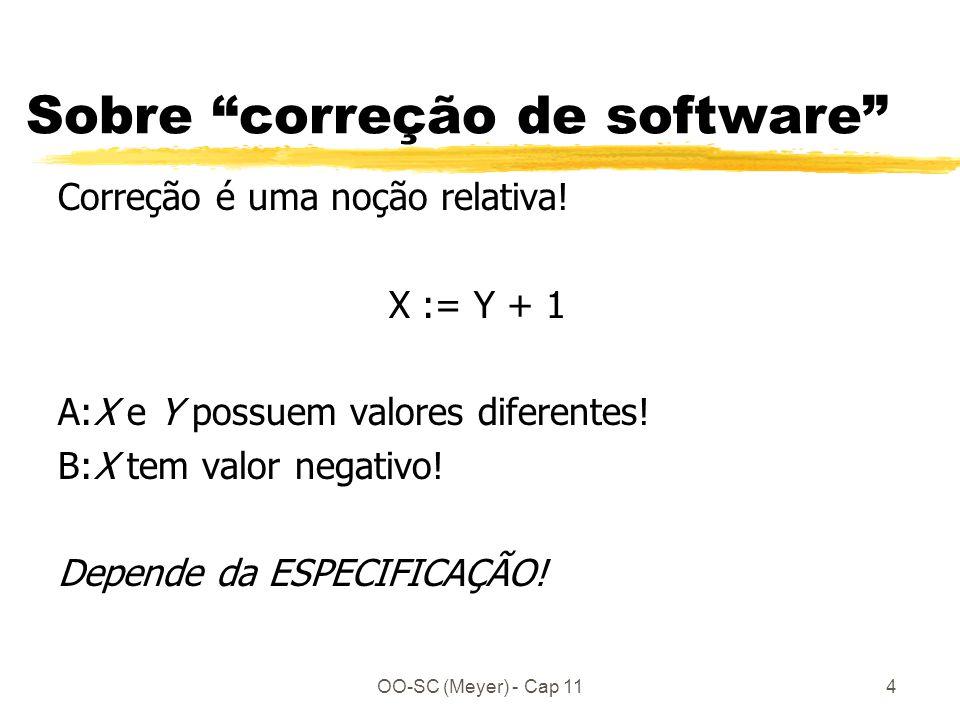 OO-SC (Meyer) - Cap 114 Sobre correção de software Correção é uma noção relativa.