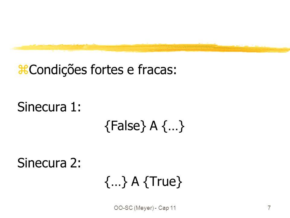 OO-SC (Meyer) - Cap 117 zCondições fortes e fracas: Sinecura 1: {False} A {…} Sinecura 2: {…} A {True}