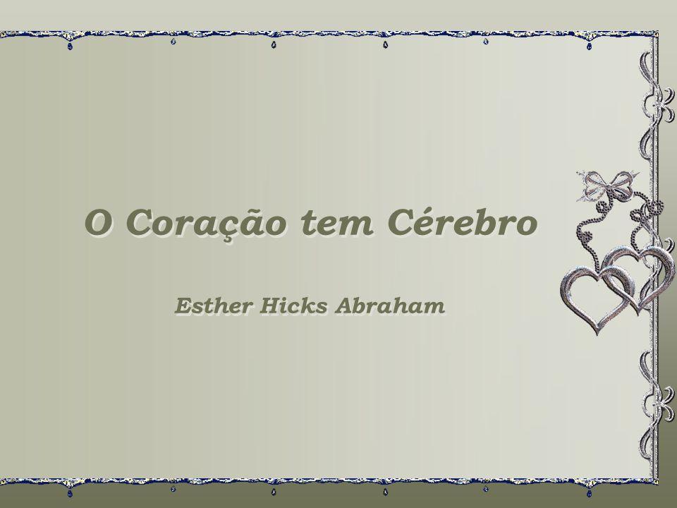 O Coração tem Cérebro Esther Hicks Abraham O Coração tem Cérebro Esther Hicks Abraham