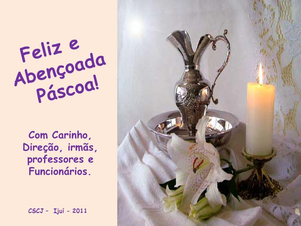Feliz e Abençoada Páscoa! Com Carinho, Direção, irmãs, professores e Funcionários. CSCJ – Ijuí - 2011
