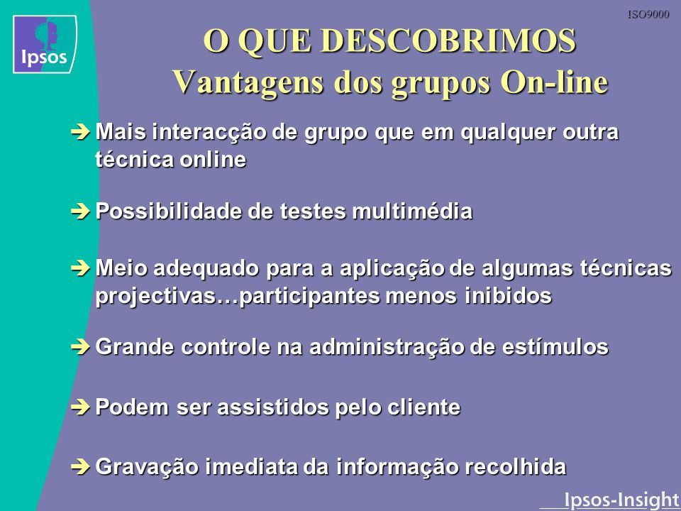 ISO9000 O QUE DESCOBRIMOS Vantagens dos grupos On-line Mais interacção de grupo que em qualquer outra técnica online Mais interacção de grupo que em q