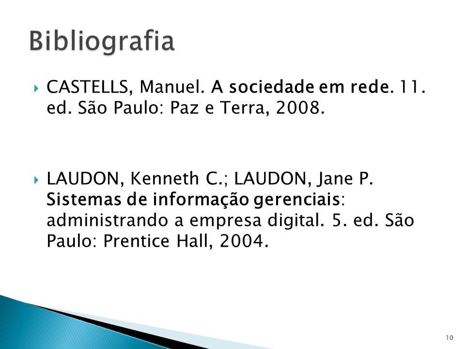 CASTELLS, Manuel. A sociedade em rede. 11. ed. São Paulo: Paz e Terra, 2008. LAUDON, Kenneth C.; LAUDON, Jane P. Sistemas de informação gerenciais: ad