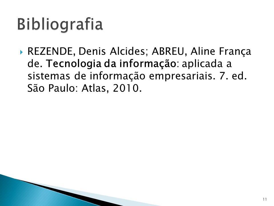 REZENDE, Denis Alcides; ABREU, Aline França de. Tecnologia da informação: aplicada a sistemas de informação empresariais. 7. ed. São Paulo: Atlas, 201