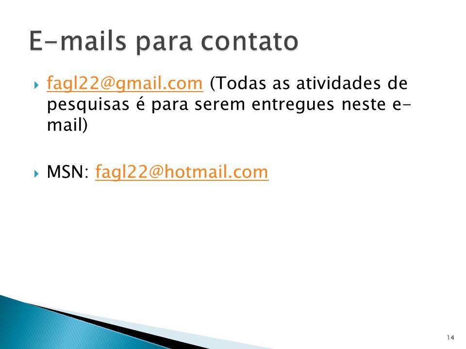 fagl22@gmail.com (Todas as atividades de pesquisas é para serem entregues neste e- mail) fagl22@gmail.com MSN: fagl22@hotmail.comfagl22@hotmail.com 14