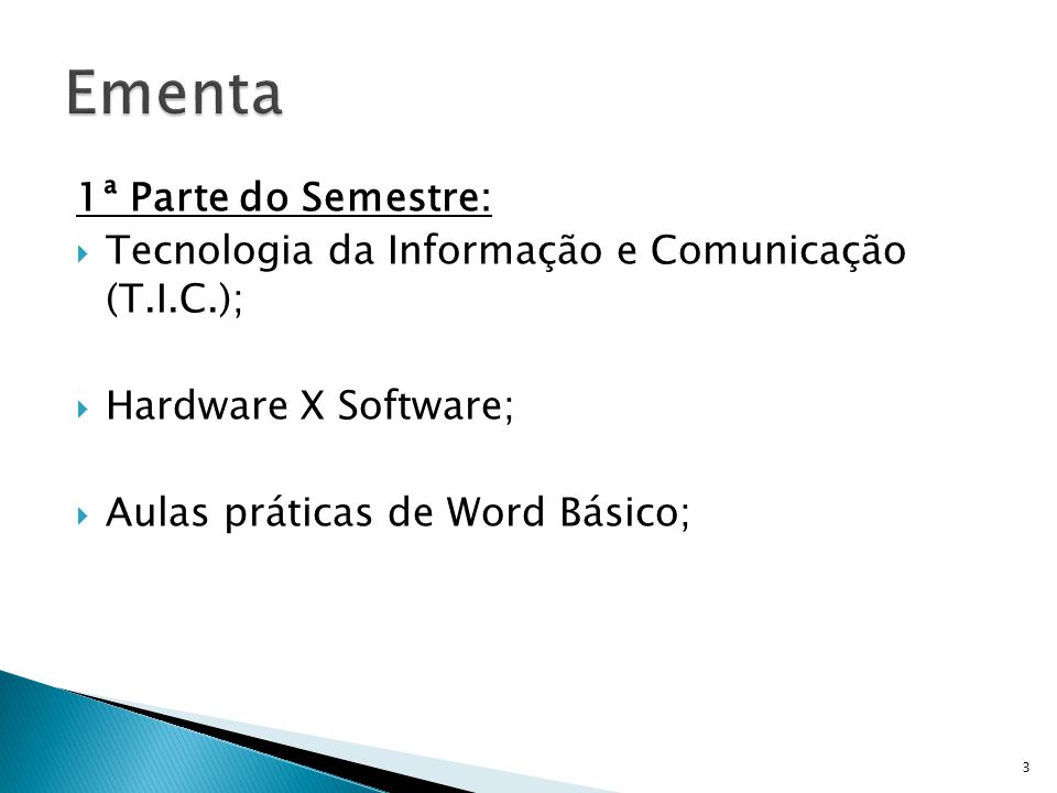 1ª Parte do Semestre: Tecnologia da Informação e Comunicação (T.I.C.); Hardware X Software; Aulas práticas de Word Básico; 3