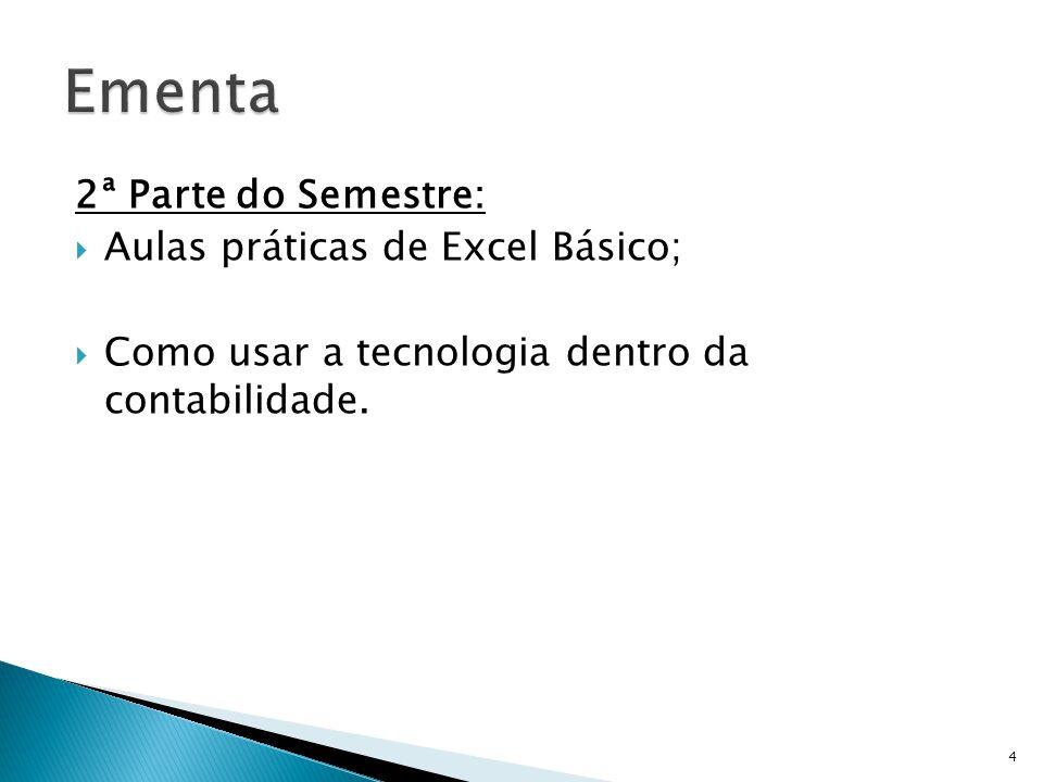 2ª Parte do Semestre: Aulas práticas de Excel Básico; Como usar a tecnologia dentro da contabilidade. 4