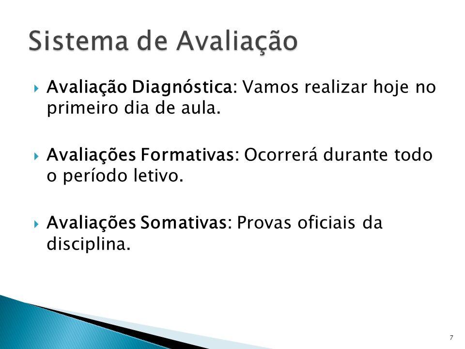 7 Avaliação Diagnóstica: Vamos realizar hoje no primeiro dia de aula. Avaliações Formativas: Ocorrerá durante todo o período letivo. Avaliações Somati