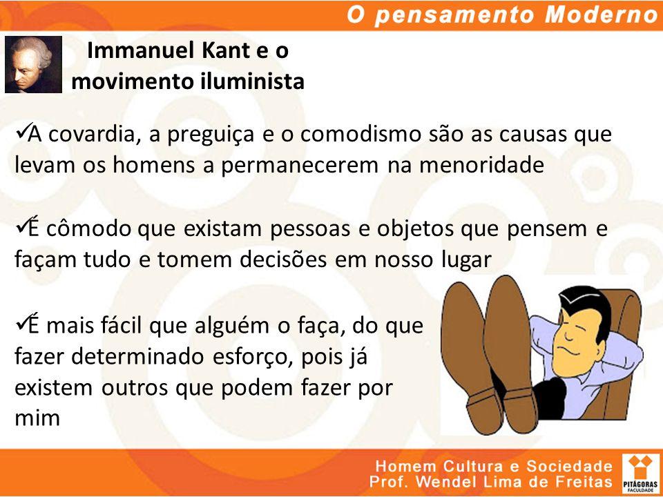 Immanuel Kant e o movimento iluminista É cômodo que existam pessoas e objetos que pensem e façam tudo e tomem decisões em nosso lugar É mais fácil que