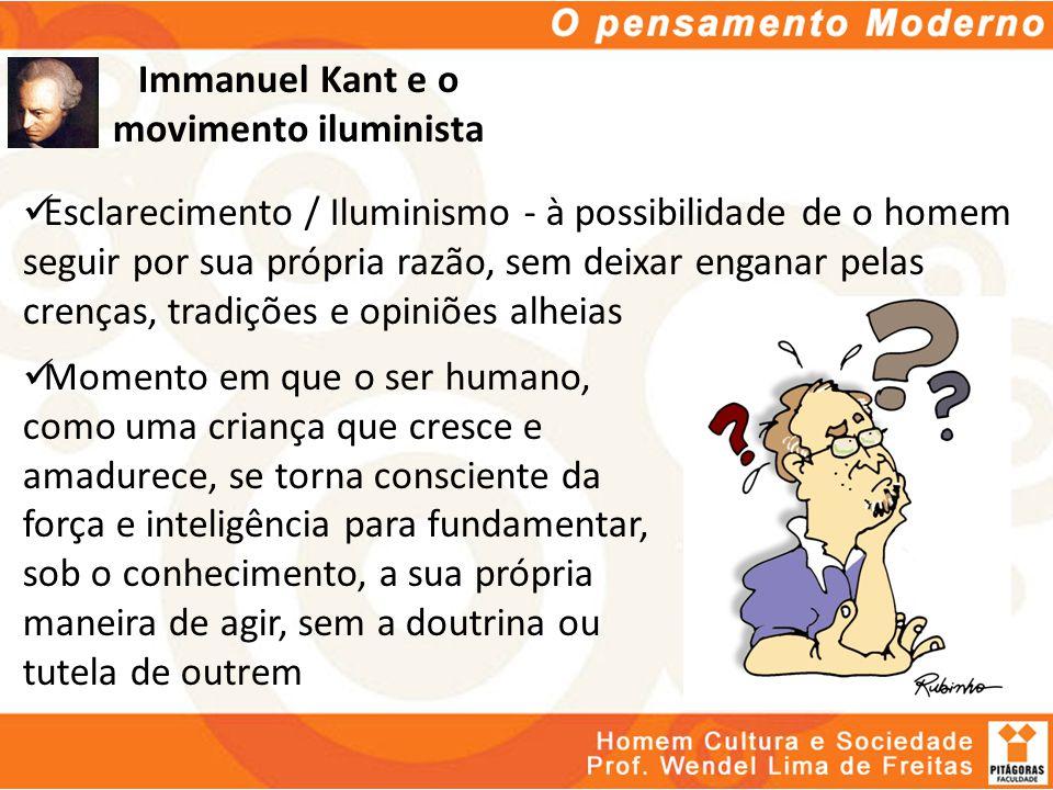 Immanuel Kant e o movimento iluminista Esclarecimento / Iluminismo - à possibilidade de o homem seguir por sua própria razão, sem deixar enganar pelas
