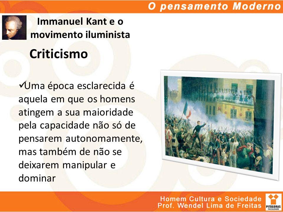 Immanuel Kant e o movimento iluminista Uma época esclarecida é aquela em que os homens atingem a sua maioridade pela capacidade não só de pensarem aut