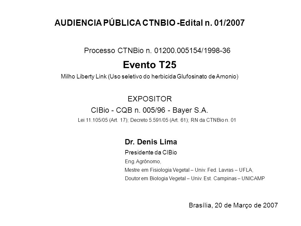 AUDIENCIA PÚBLICA CTNBIO -Edital n. 01/2007 Processo CTNBio n. 01200.005154/1998-36 Evento T25 ( Milho Liberty Link (Uso seletivo do herbicida Glufosi