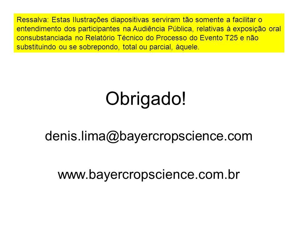 Obrigado! denis.lima@bayercropscience.com www.bayercropscience.com.br Ressalva: Estas Ilustrações diapositivas serviram tão somente a facilitar o ente
