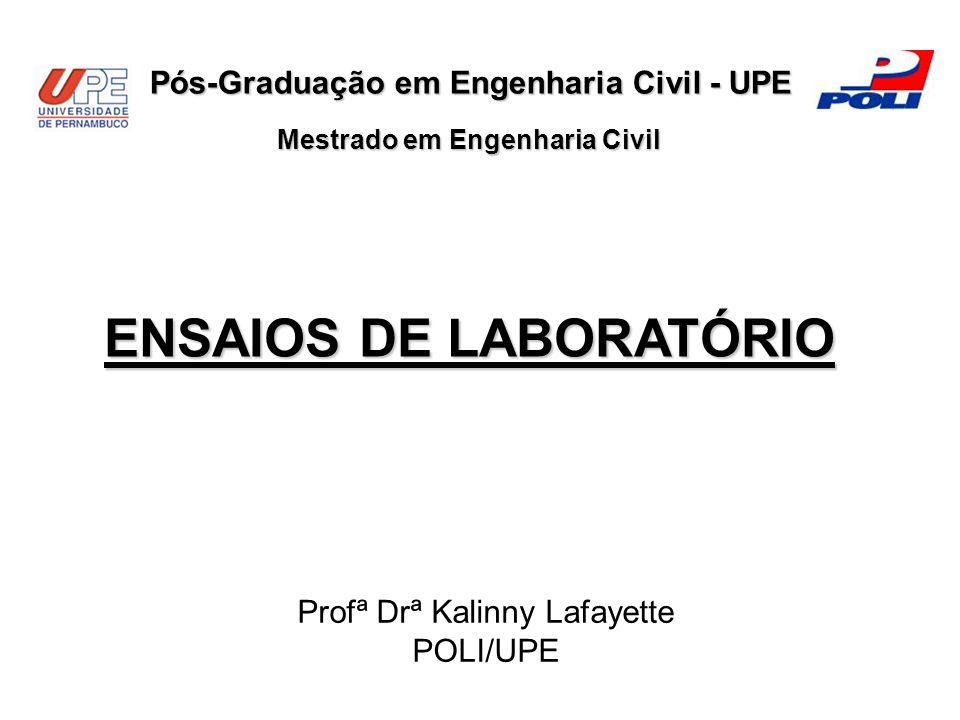 ENSAIOS DE LABORATÓRIO Pós-Graduação em Engenharia Civil - UPE Mestrado em Engenharia Civil Profª Drª Kalinny Lafayette POLI/UPE