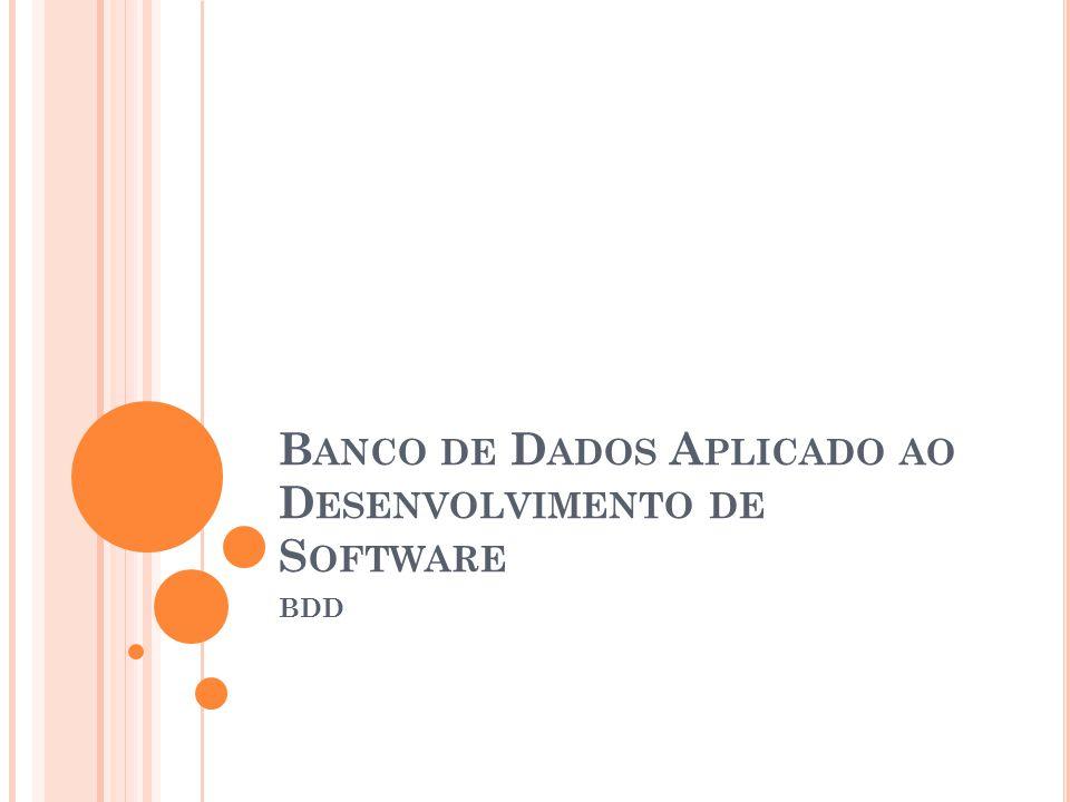 B ANCO DE D ADOS A PLICADO AO D ESENVOLVIMENTO DE S OFTWARE BDD